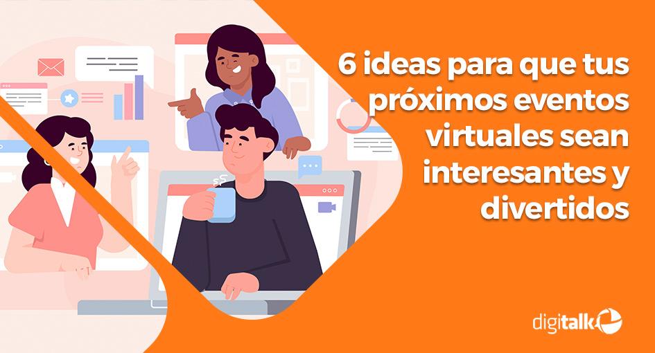6 ideas para que tus próximos eventos virtuales sean interesantes y divertidos