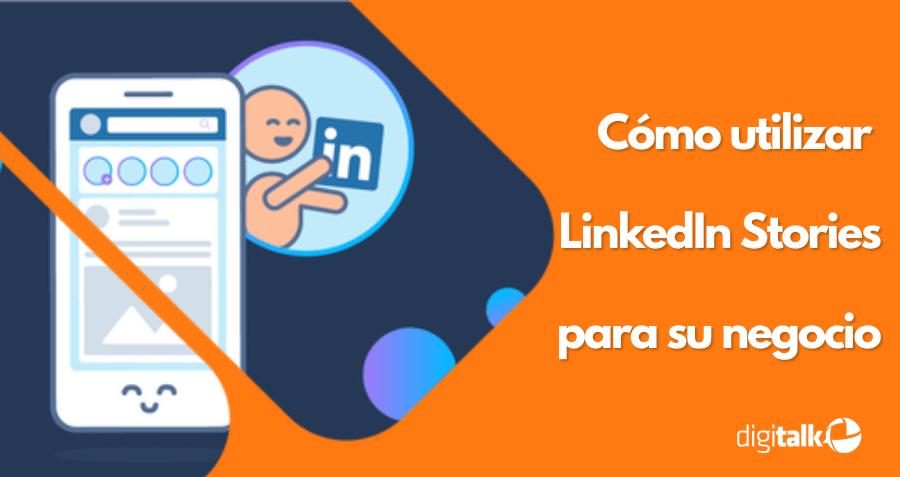 Cómo utilizar LinkedIn Stories para su negocio