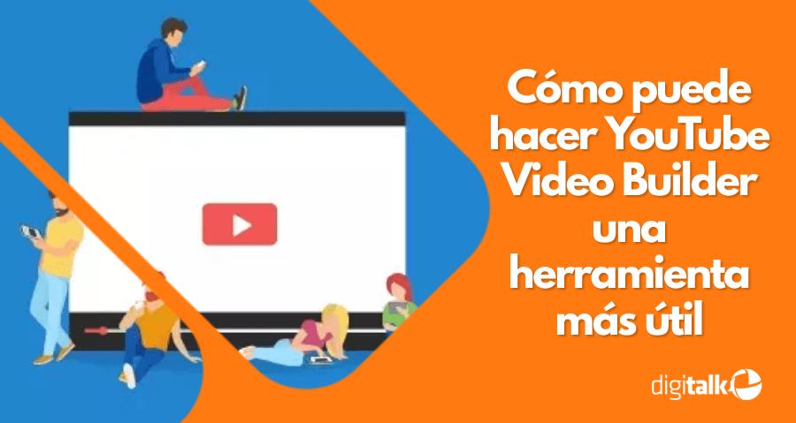 Cómo puede hacer YouTube Video Builder una herramienta más útil