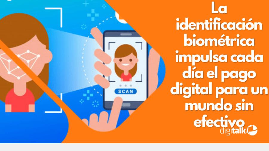 La identificación biométrica impulsa cada día el pago digital para un mundo sin efectivo