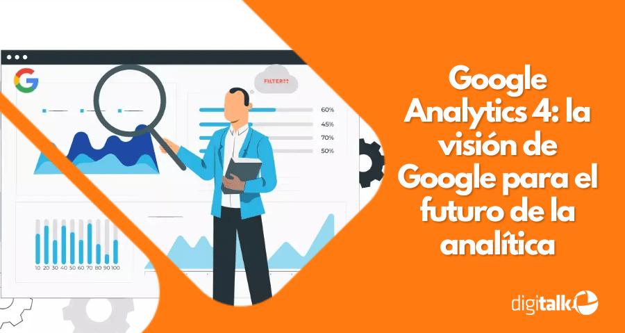 Google Analytics 4: la visión de Google para el futuro de la analítica